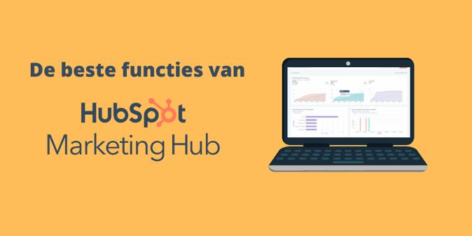 De beste functies van de HubSpot Marketing Hub - ik licht ze toe en vertel je waarom deze functies het meest belangrijk zijn voor mij als marketeer