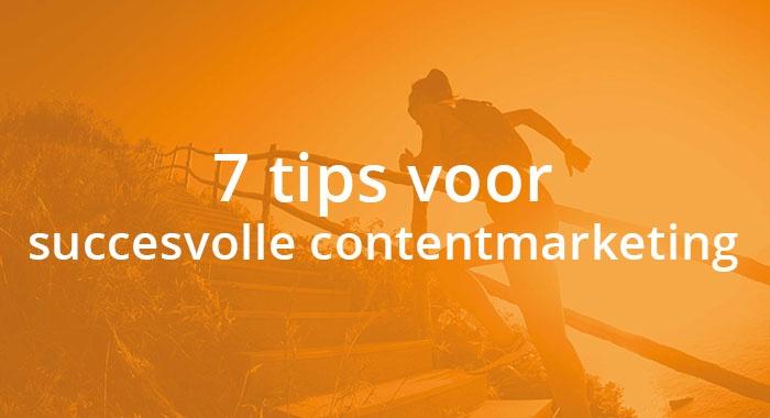 7 tips voor succesvolle contentmarketing