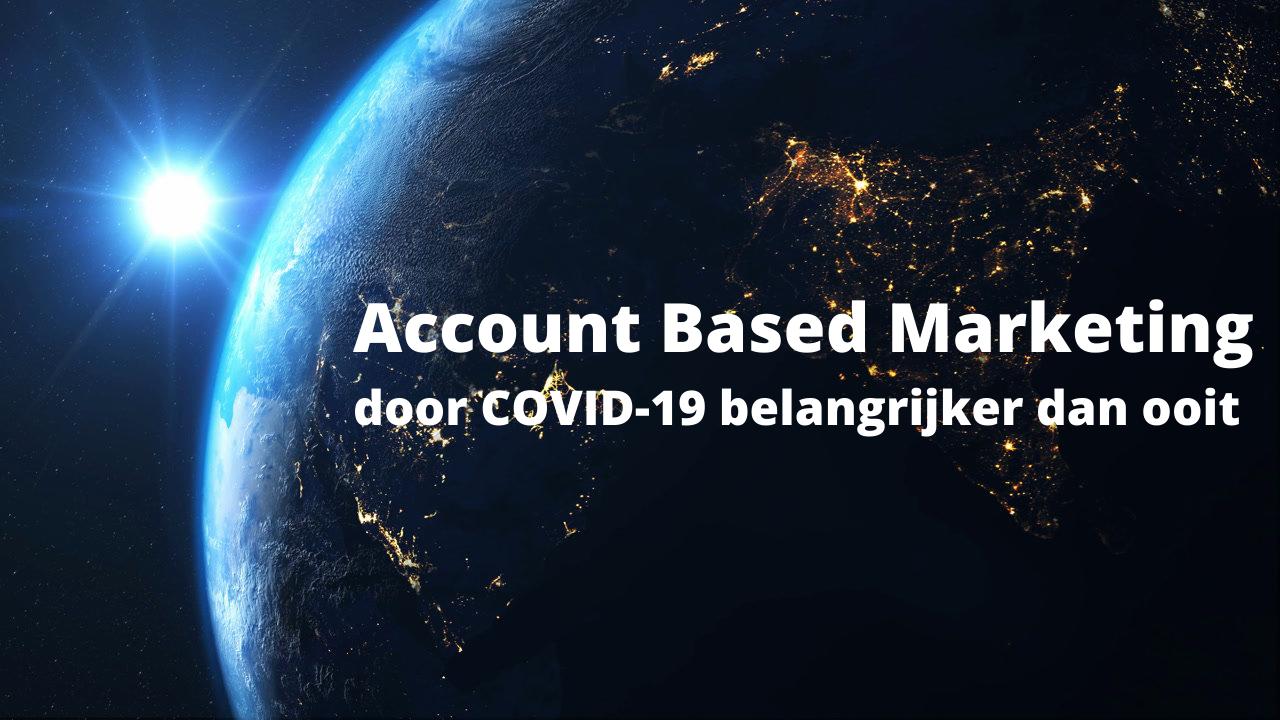 Account Based Marketing: door COVID-19 belangrijker dan ooit