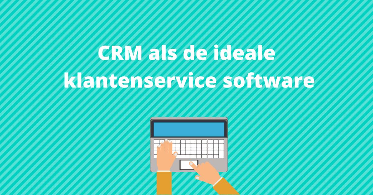 CRM als de ideale klantenservice software