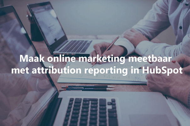 Maak online marketing meetbaar met attribution reporting in HubSpot